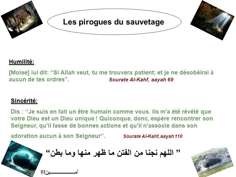 Les pirogues du sauvetage Humilité: [Moise] lui dit: Si Allah veut, tu me trouvera patient; et je ne désobéirai à aucun de tes ordres .
