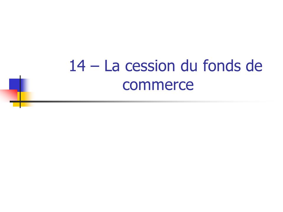 14 – La cession du fonds de commerce