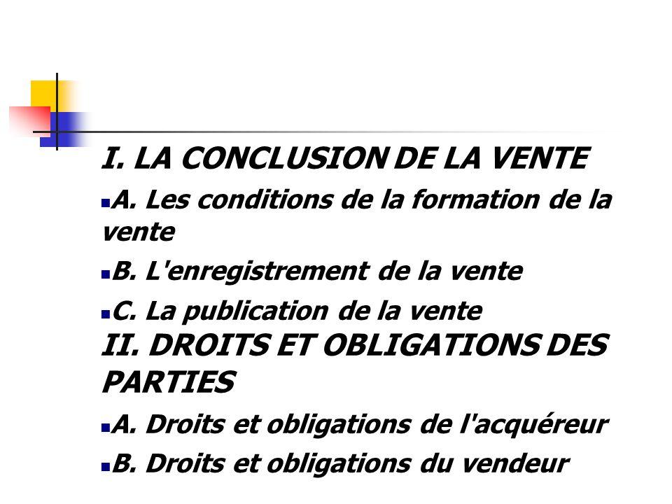 I. LA CONCLUSION DE LA VENTE A. Les conditions de la formation de la vente B.