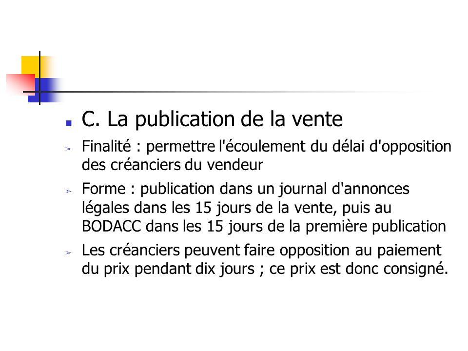 C. La publication de la vente ➢ Finalité : permettre l'écoulement du délai d'opposition des créanciers du vendeur ➢ Forme : publication dans un journa