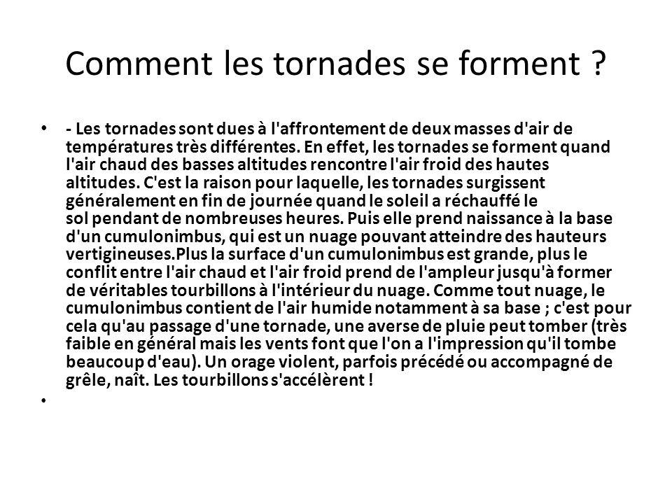Comment les tornades se forment ? - Les tornades sont dues à l'affrontement de deux masses d'air de températures très différentes. En effet, les torna