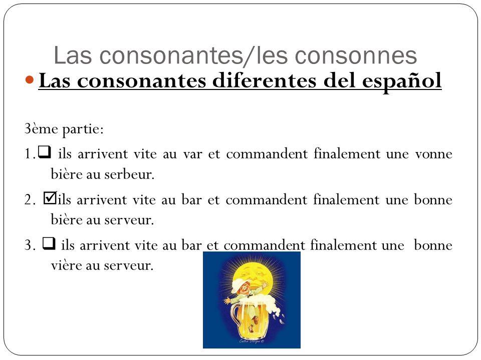 Las consonantes/les consonnes Las consonantes diferentes del español 3ème partie: 1.