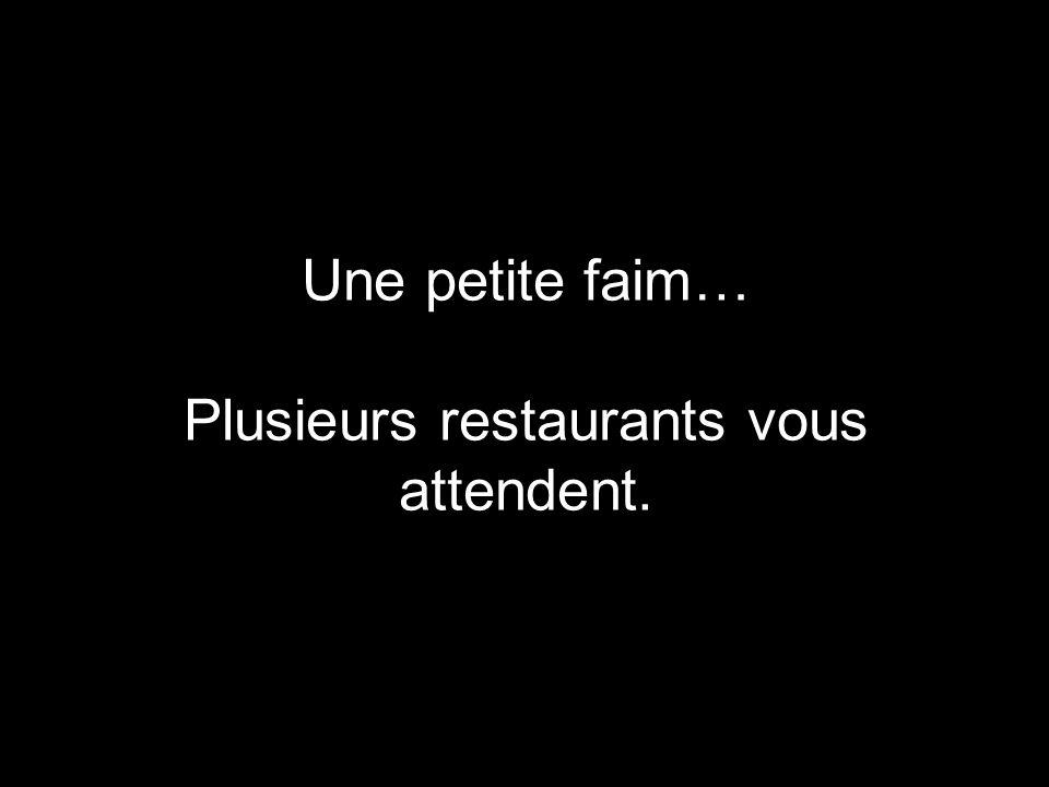 Une petite faim… Plusieurs restaurants vous attendent.