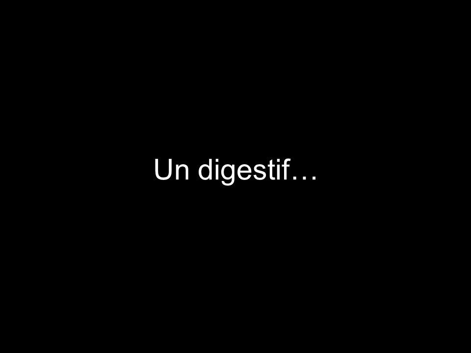 Un digestif…