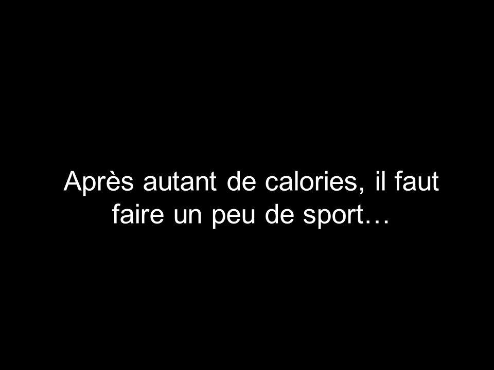 Après autant de calories, il faut faire un peu de sport…