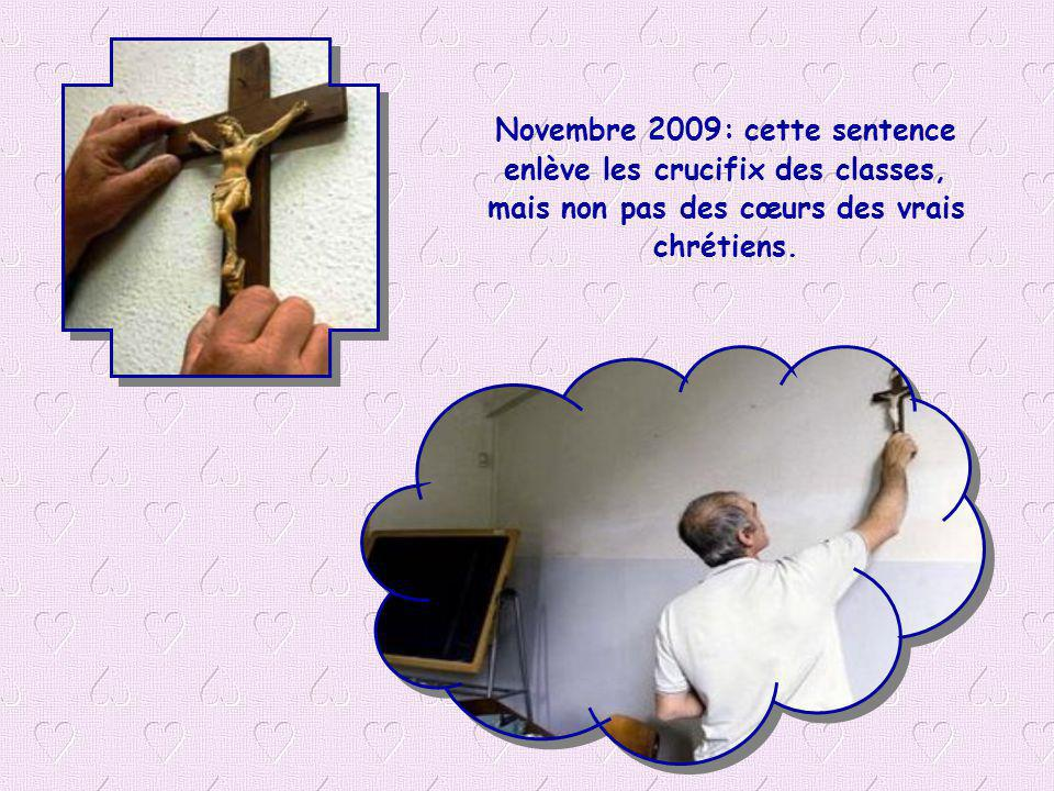 Novembre 2009: cette sentence enlève les crucifix des classes, mais non pas des cœurs des vrais chrétiens.