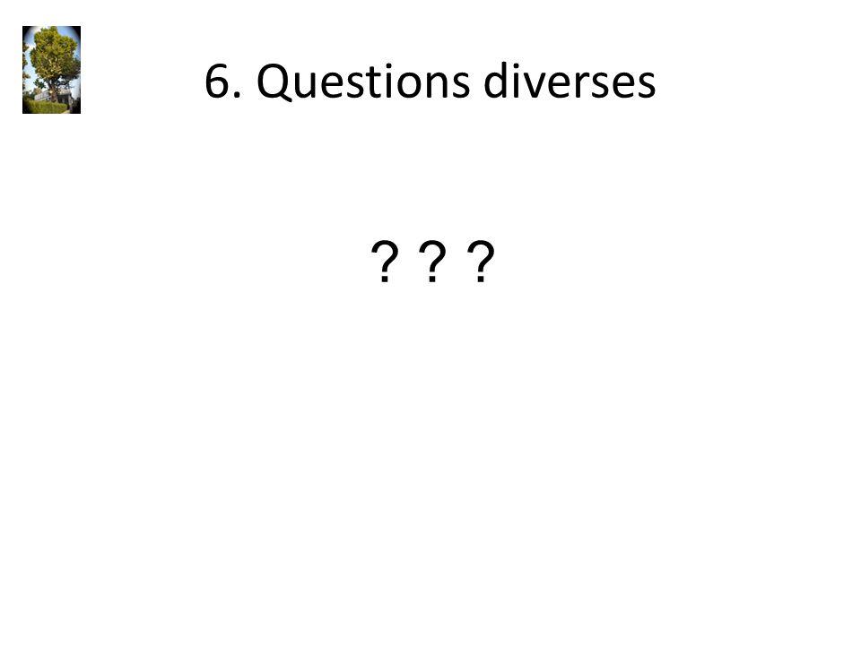 6. Questions diverses ? ? ?