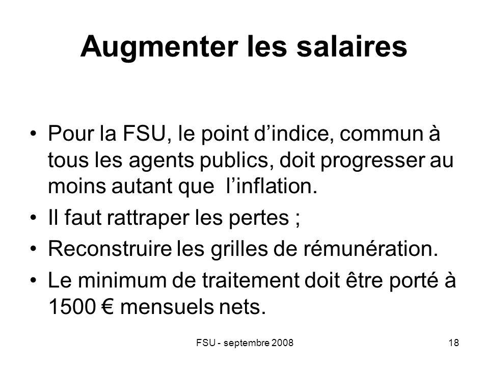FSU - septembre 200818 Augmenter les salaires Pour la FSU, le point d'indice, commun à tous les agents publics, doit progresser au moins autant que l'inflation.