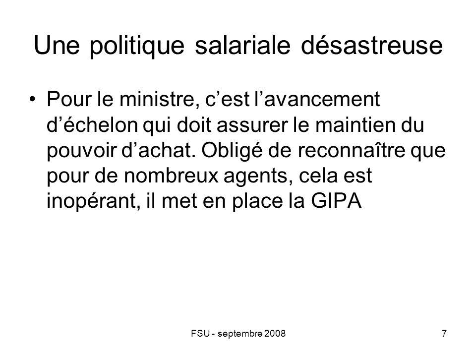 FSU - septembre 20087 Une politique salariale désastreuse Pour le ministre, c'est l'avancement d'échelon qui doit assurer le maintien du pouvoir d'achat.