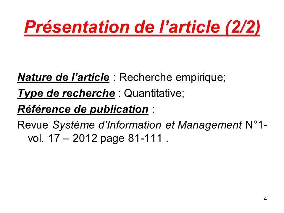 4 Présentation de l'article (2/2) Nature de l'article : Recherche empirique; Type de recherche : Quantitative; Référence de publication : Revue Système d'Information et Management N°1- vol.