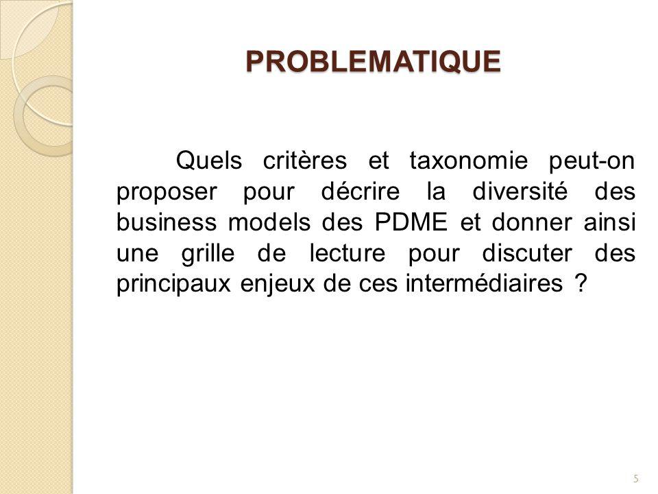 PROBLEMATIQUE Quels critères et taxonomie peut-on proposer pour décrire la diversité des business models des PDME et donner ainsi une grille de lecture pour discuter des principaux enjeux de ces intermédiaires .