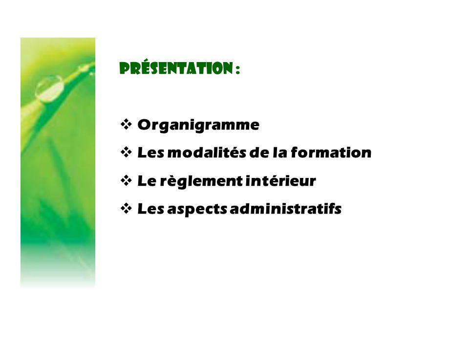 Présentation :  Organigramme  Les modalités de la formation  Le règlement intérieur  Les aspects administratifs