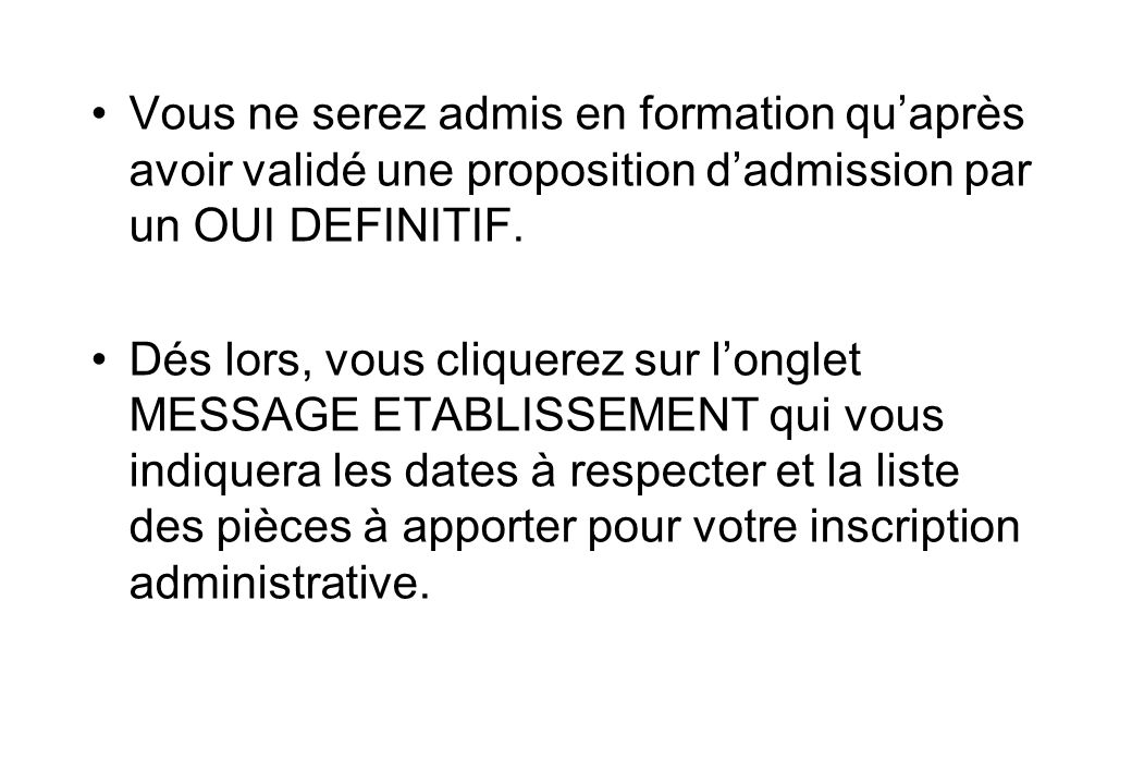 Vous ne serez admis en formation qu'après avoir validé une proposition d'admission par un OUI DEFINITIF. Dés lors, vous cliquerez sur l'onglet MESSAGE