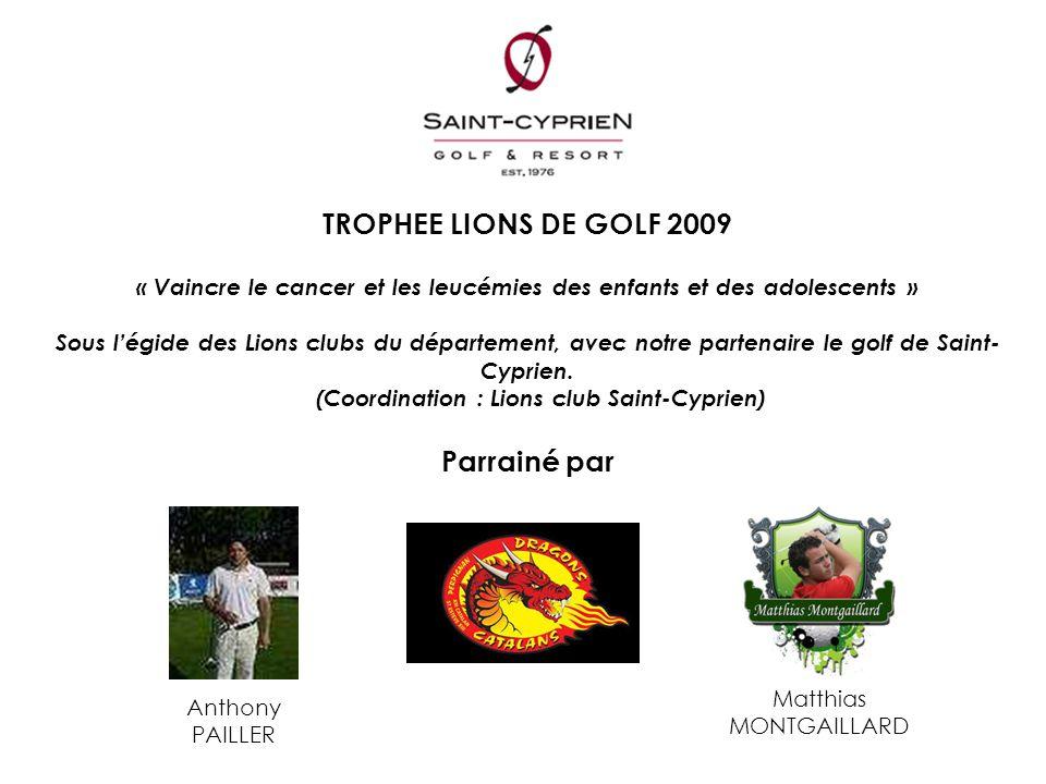 TROPHEE LIONS DE GOLF 2009 « Vaincre le cancer et les leucémies des enfants et des adolescents » Sous l'égide des Lions clubs du département, avec not