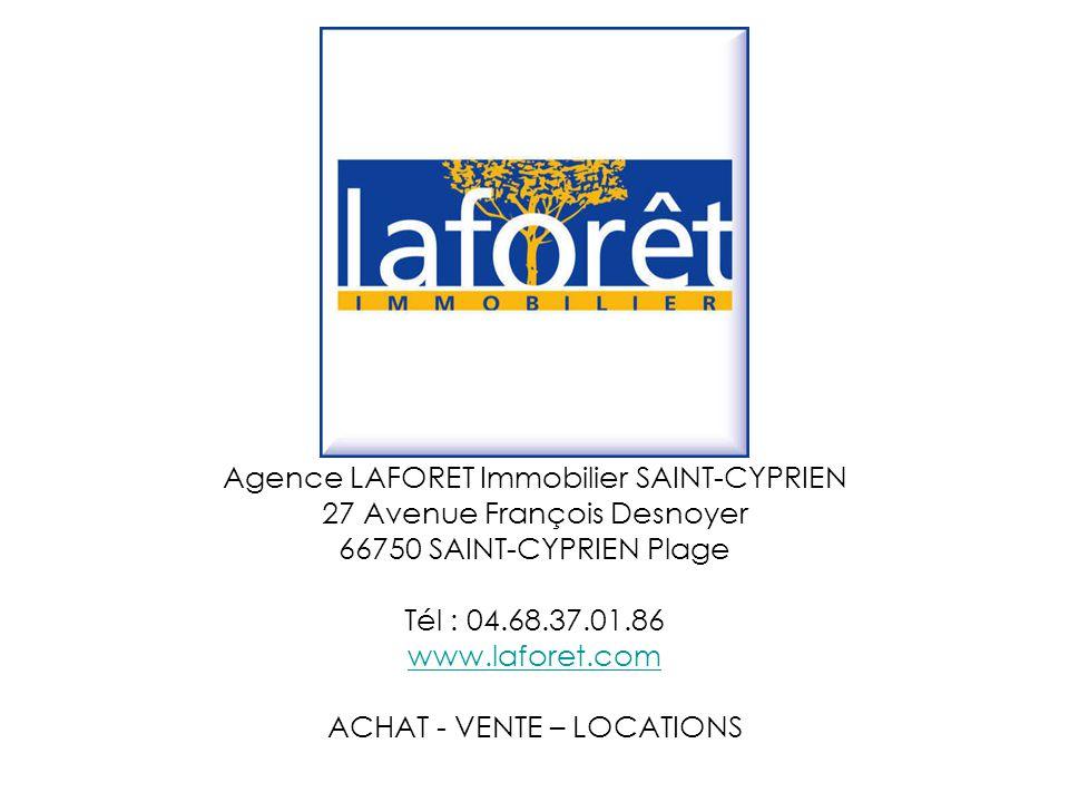 Agence LAFORET Immobilier SAINT-CYPRIEN 27 Avenue François Desnoyer 66750 SAINT-CYPRIEN Plage Tél : 04.68.37.01.86 www.laforet.com ACHAT - VENTE – LOC
