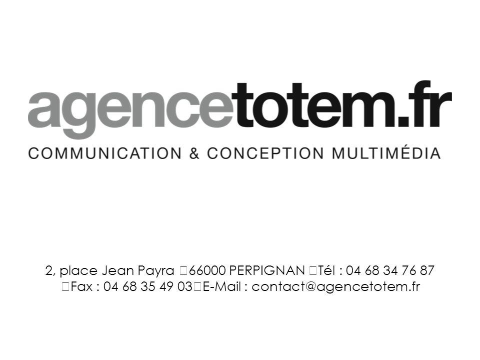 2, place Jean Payra 66000 PERPIGNAN Tél : 04 68 34 76 87 Fax : 04 68 35 49 03 E-Mail : contact@agencetotem.fr