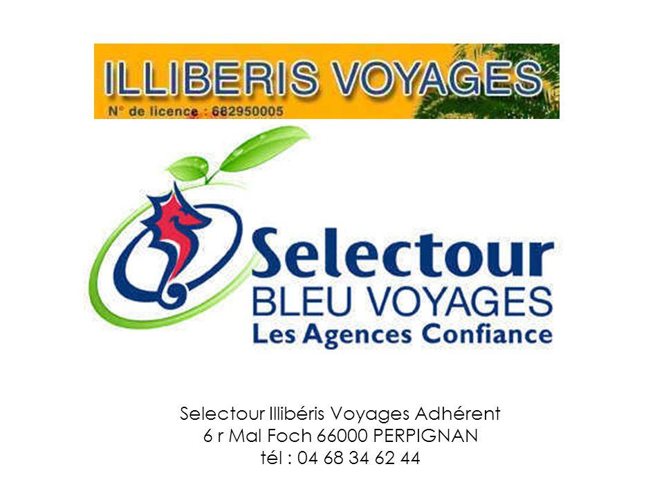 Selectour Illibéris Voyages Adhérent 6 r Mal Foch 66000 PERPIGNAN tél : 04 68 34 62 44