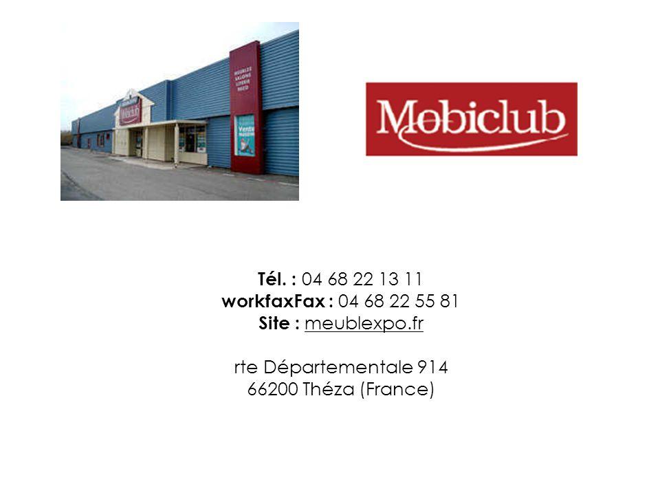 Tél. : 04 68 22 13 11 workfaxFax : 04 68 22 55 81 Site : meublexpo.fr rte Départementale 914 66200 Théza (France)