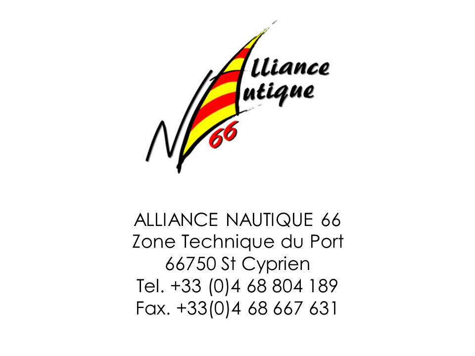 ALLIANCE NAUTIQUE 66 Zone Technique du Port 66750 St Cyprien Tel.