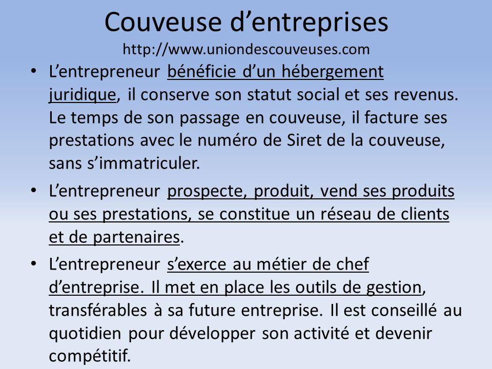 Couveuse d'entreprises http://www.uniondescouveuses.com L'entrepreneur bénéficie d'un hébergement juridique, il conserve son statut social et ses reve