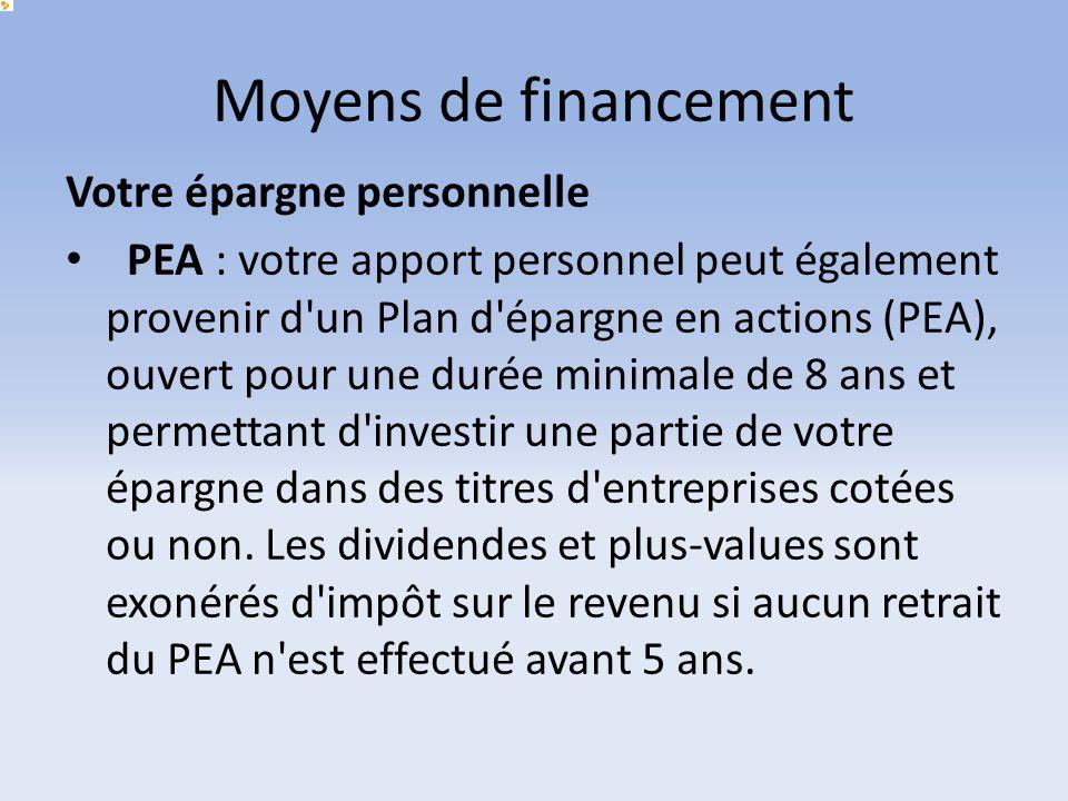 Moyens de financement Votre épargne personnelle PEA : votre apport personnel peut également provenir d'un Plan d'épargne en actions (PEA), ouvert pour