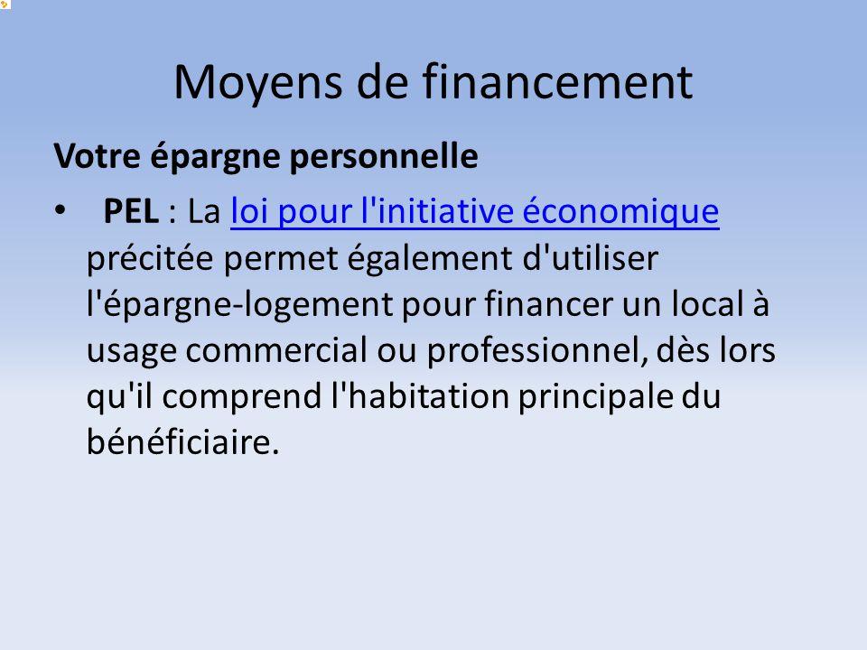 Moyens de financement Votre épargne personnelle PEL : La loi pour l'initiative économique précitée permet également d'utiliser l'épargne-logement pour