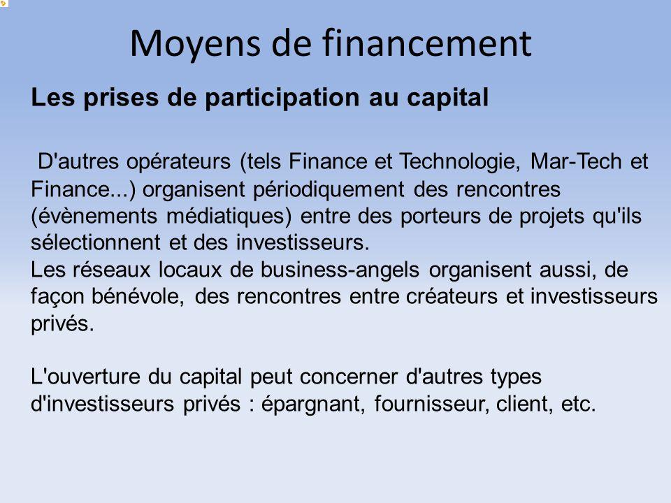 Moyens de financement Les prises de participation au capital D'autres opérateurs (tels Finance et Technologie, Mar-Tech et Finance...) organisent péri