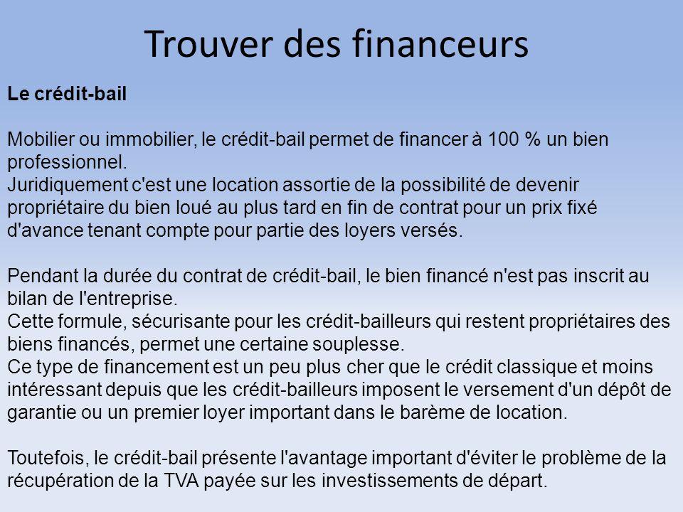 Trouver des financeurs Le crédit-bail Mobilier ou immobilier, le crédit-bail permet de financer à 100 % un bien professionnel. Juridiquement c'est une