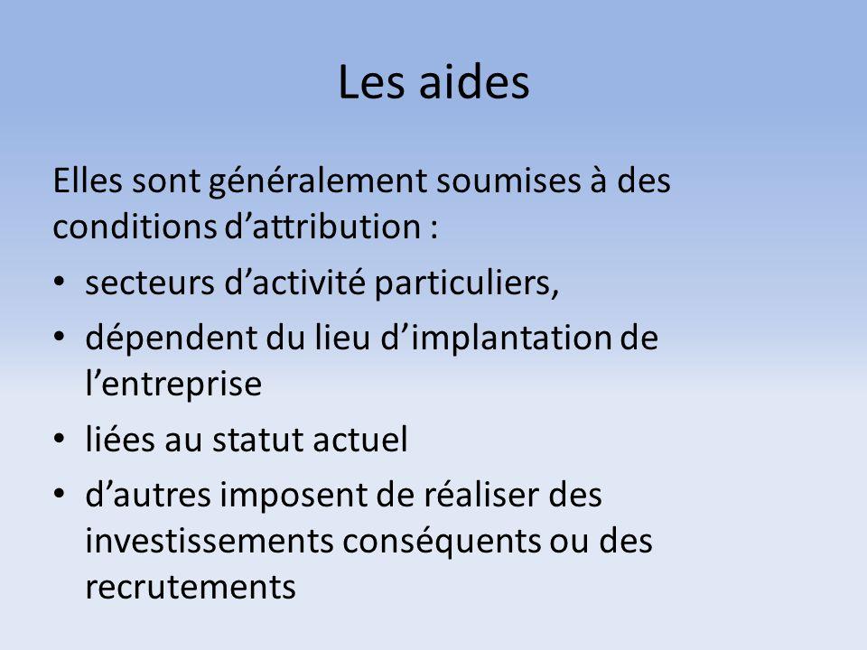 Les aides Elles sont généralement soumises à des conditions d'attribution : secteurs d'activité particuliers, dépendent du lieu d'implantation de l'en