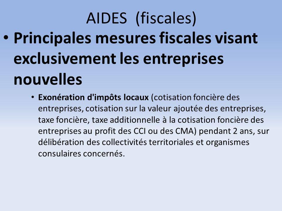 AIDES (fiscales) Principales mesures fiscales visant exclusivement les entreprises nouvelles Exonération d'impôts locaux (cotisation foncière des entr