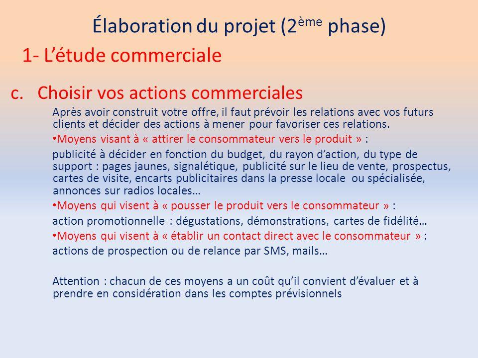 Élaboration du projet (2 ème phase) c.Choisir vos actions commerciales Après avoir construit votre offre, il faut prévoir les relations avec vos futur