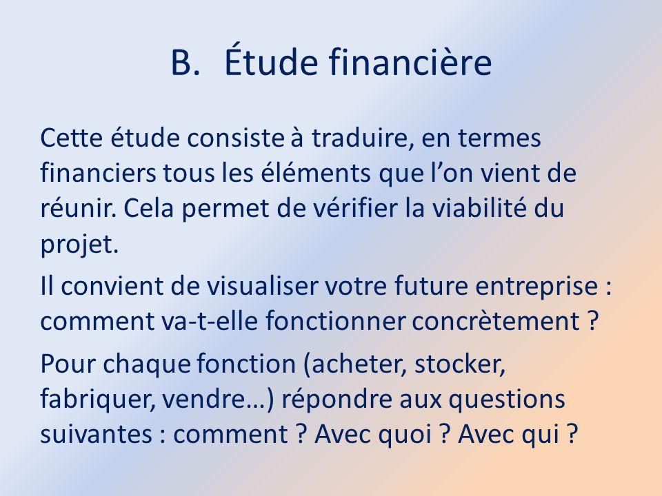 B.Étude financière Cette étude consiste à traduire, en termes financiers tous les éléments que l'on vient de réunir. Cela permet de vérifier la viabil