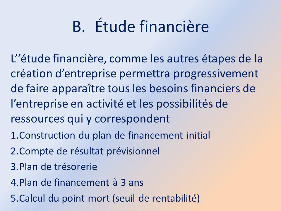 B.Étude financière L''étude financière, comme les autres étapes de la création d'entreprise permettra progressivement de faire apparaître tous les bes
