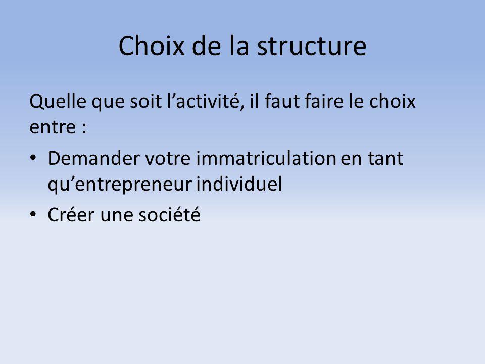 Choix de la structure Quelle que soit l'activité, il faut faire le choix entre : Demander votre immatriculation en tant qu'entrepreneur individuel Cré