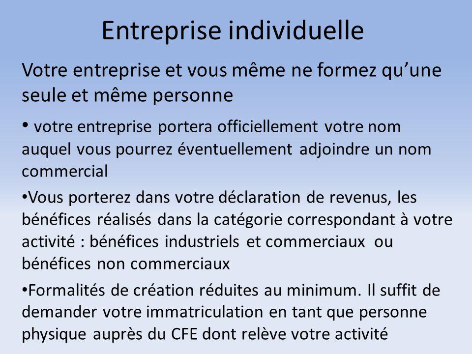 Entreprise individuelle Votre entreprise et vous même ne formez qu'une seule et même personne votre entreprise portera officiellement votre nom auquel