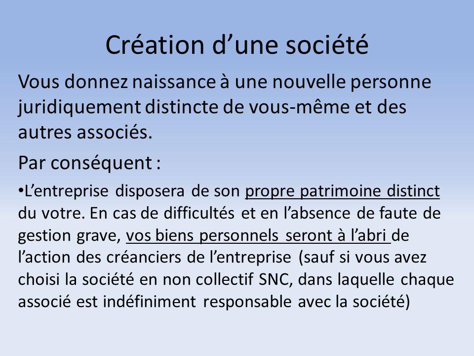 Création d'une société Vous donnez naissance à une nouvelle personne juridiquement distincte de vous-même et des autres associés. Par conséquent : L'e