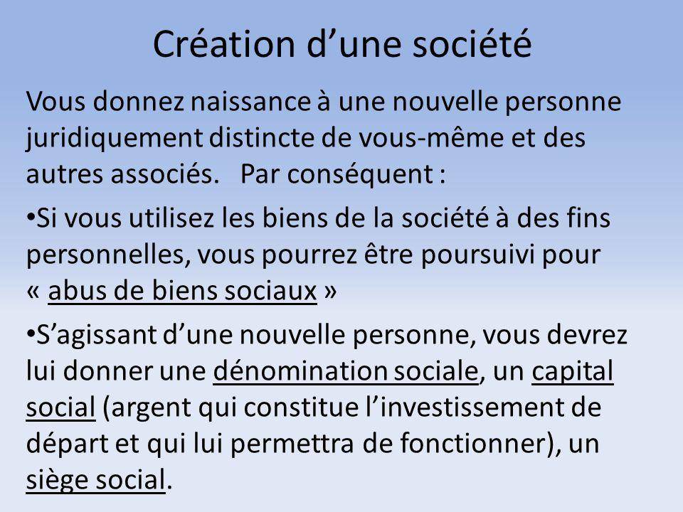 Création d'une société Vous donnez naissance à une nouvelle personne juridiquement distincte de vous-même et des autres associés. Par conséquent : Si