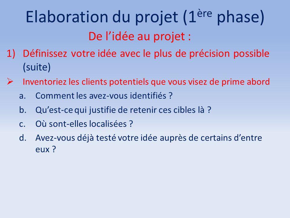 Elaboration du projet (1 ère phase) De l'idée au projet : 1)Définissez votre idée avec le plus de précision possible (suite)  Inventoriez les clients