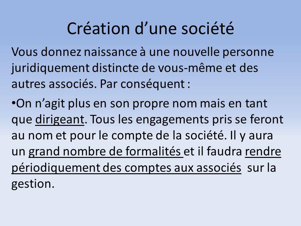 Création d'une société Vous donnez naissance à une nouvelle personne juridiquement distincte de vous-même et des autres associés. Par conséquent : On