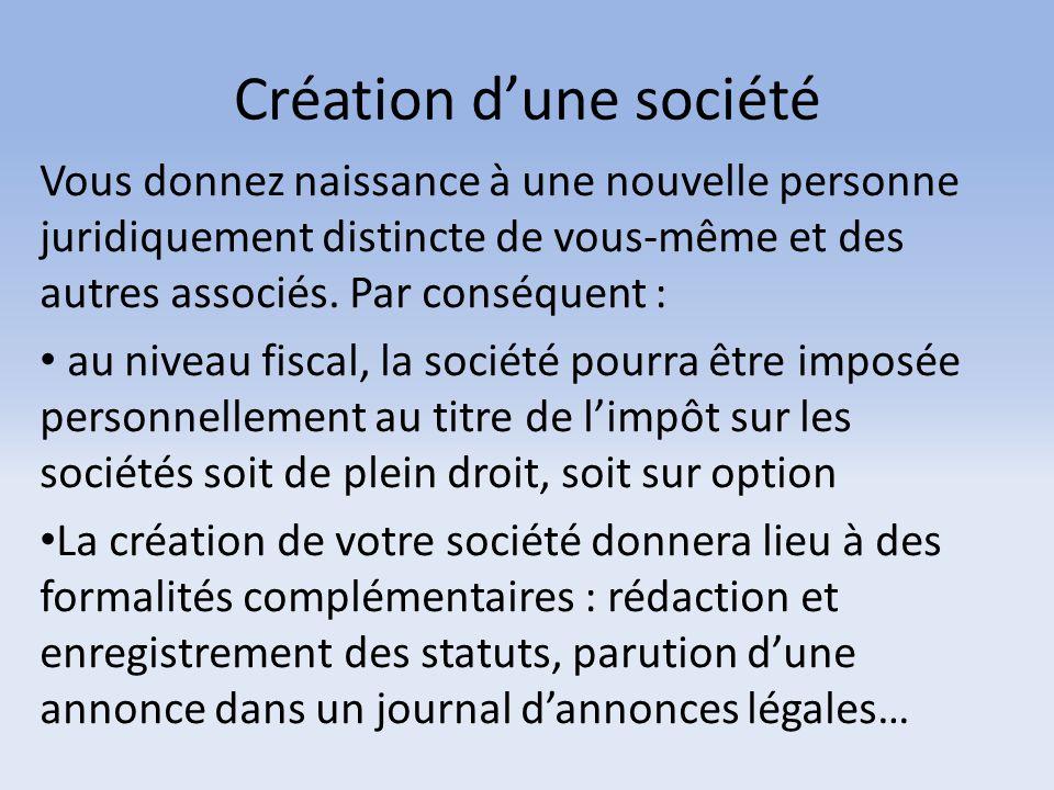 Création d'une société Vous donnez naissance à une nouvelle personne juridiquement distincte de vous-même et des autres associés. Par conséquent : au