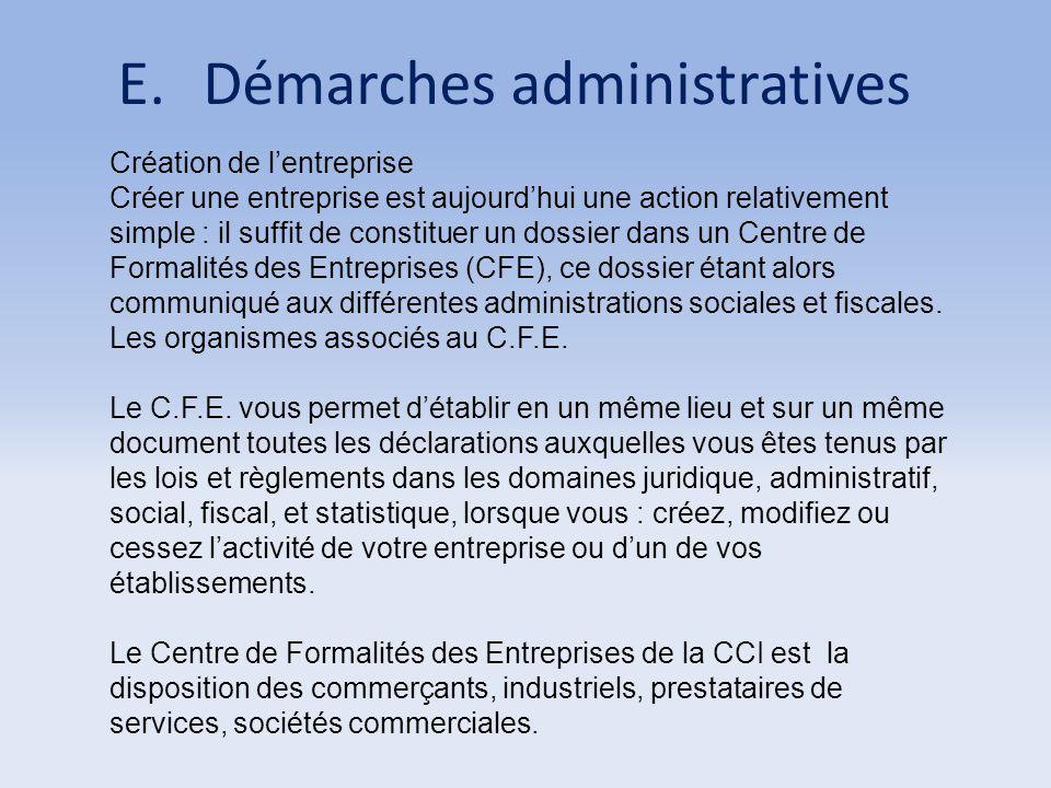 E.Démarches administratives Création de l'entreprise Créer une entreprise est aujourd'hui une action relativement simple : il suffit de constituer un