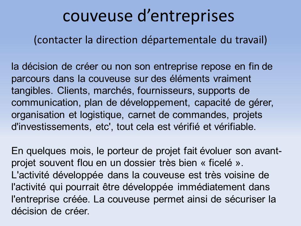 couveuse d'entreprises (contacter la direction départementale du travail) la décision de créer ou non son entreprise repose en fin de parcours dans la