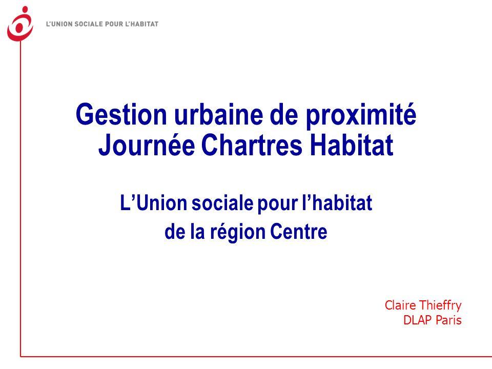 Gestion urbaine de proximité Journée Chartres Habitat L'Union sociale pour l'habitat de la région Centre Claire Thieffry DLAP Paris