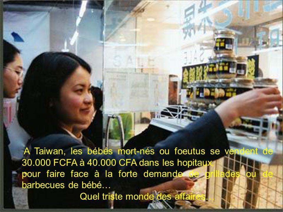 A Taiwan, les bébés mort-nés ou foeutus se vendent de 30.000 FCFA à 40.000 CFA dans les hopitaux, pour faire face à la forte demande de grillades ou d