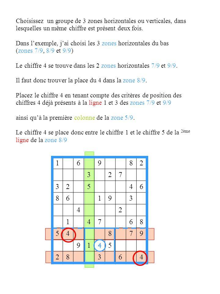 3/9 9/9 4/9 5/9 3/9 6/9 9/9 4 6 3 82 5 19 97 8 45 86 74 1 2 4 3 91 68 64 5 23 72 3 28 9 6 1 4 4 Continuez en cherchant à placer les autres 4 dans la grille de façon verticale ou horizontale.