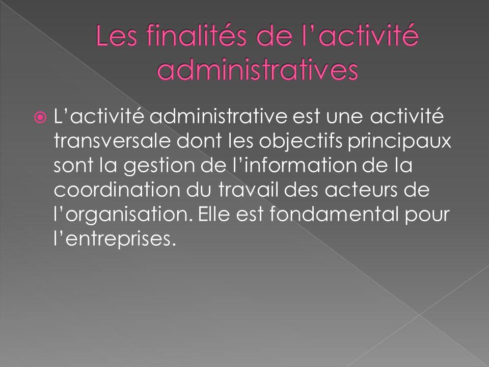  L'activité administrative est une activité transversale dont les objectifs principaux sont la gestion de l'information de la coordination du travail des acteurs de l'organisation.