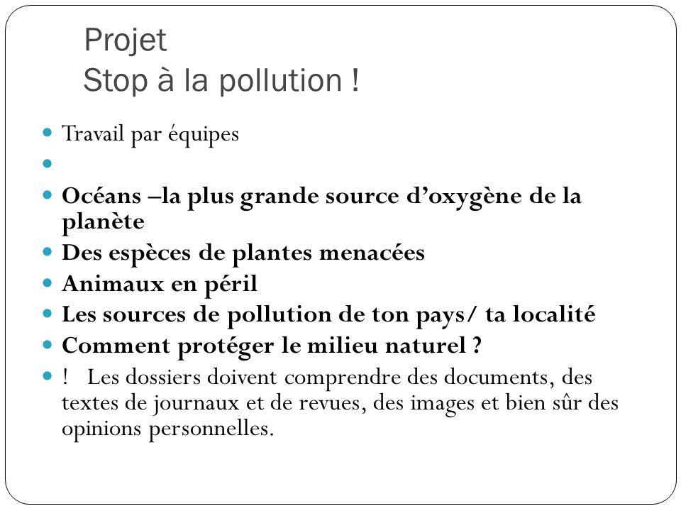 Projet Stop à la pollution ! Travail par équipes Océans –la plus grande source d'oxygène de la planète Des espèces de plantes menacées Animaux en péri