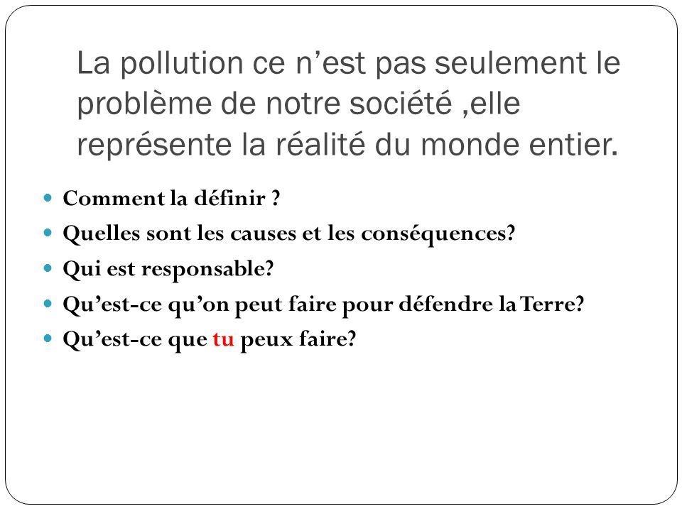 La pollution ce n'est pas seulement le problème de notre société,elle représente la réalité du monde entier. Comment la définir ? Quelles sont les cau