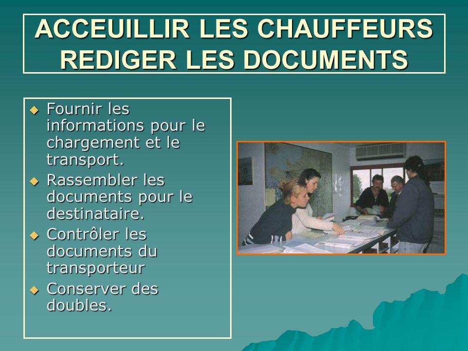 ACCEUILLIR LES CHAUFFEURS REDIGER LES DOCUMENTS  Fournir les informations pour le chargement et le transport.