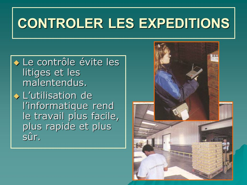 CONTROLER LES EXPEDITIONS  Le contrôle évite les litiges et les malentendus.
